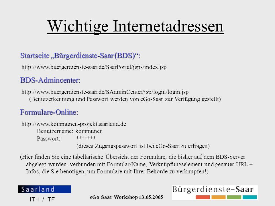 eGo-Saar-Workshop 13.05.2005 IT-I / TF Wichtige Internetadressen Startseite Bürgerdienste-Saar (BDS): http://www.buergerdienste-saar.de/SaarPortal/jsp