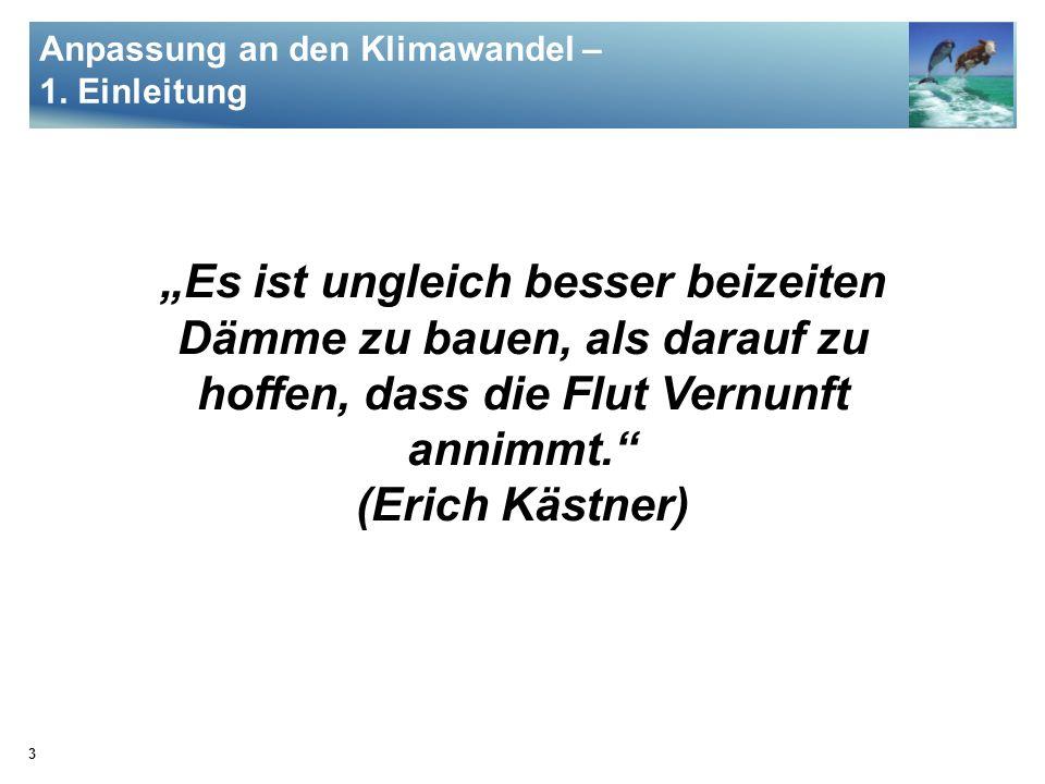 3 Es ist ungleich besser beizeiten Dämme zu bauen, als darauf zu hoffen, dass die Flut Vernunft annimmt. (Erich Kästner) Anpassung an den Klimawandel