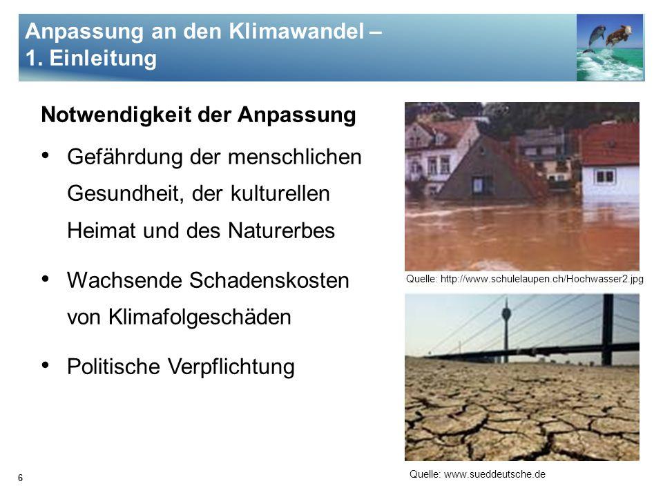 6 Notwendigkeit der Anpassung Gefährdung der menschlichen Gesundheit, der kulturellen Heimat und des Naturerbes Wachsende Schadenskosten von Klimafolg