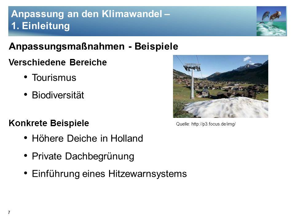 7 Anpassungsmaßnahmen - Beispiele Verschiedene Bereiche Tourismus Biodiversität Konkrete Beispiele Höhere Deiche in Holland Private Dachbegrünung Einf