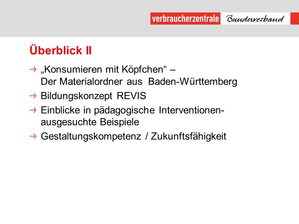 Überblick II Konsumieren mit Köpfchen – Der Materialordner aus Baden-Württemberg Bildungskonzept REVIS Einblicke in pädagogische Interventionen- ausge