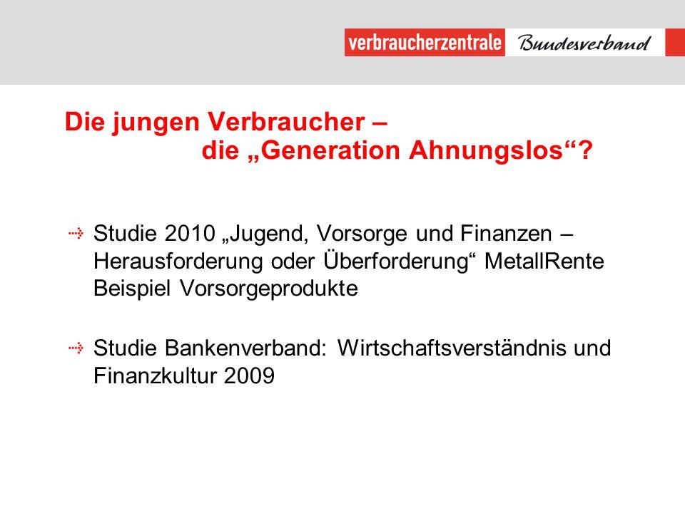 Die jungen Verbraucher – die Generation Ahnungslos? Studie 2010 Jugend, Vorsorge und Finanzen – Herausforderung oder Überforderung MetallRente Beispie