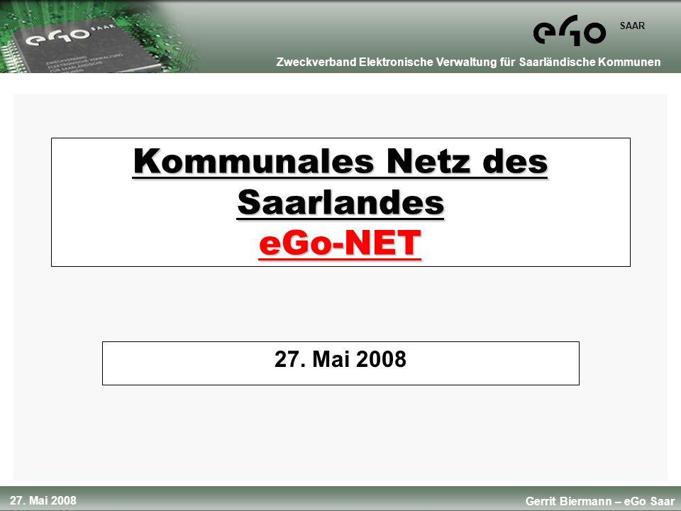 27. Mai 2008 SAAR Gerrit Biermann – eGo Saar Zweckverband Elektronische Verwaltung für Saarländische Kommunen Kommunales Netz des Saarlandes eGo-NET 2