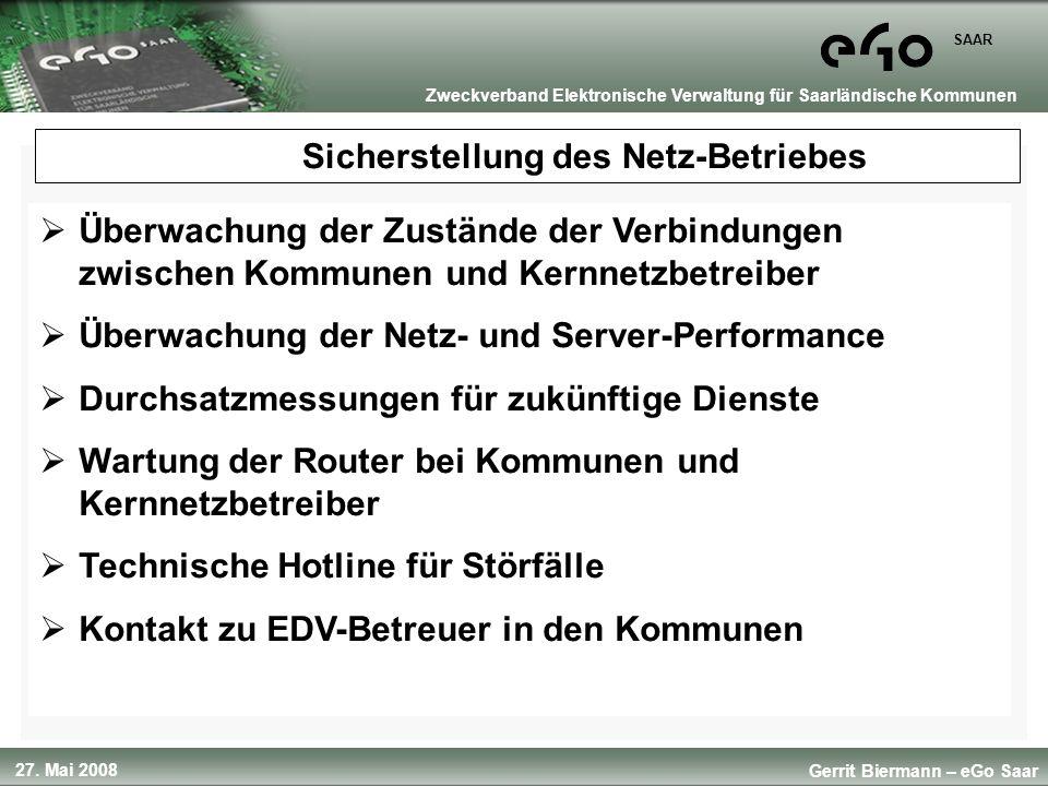 27. Mai 2008 SAAR Gerrit Biermann – eGo Saar Zweckverband Elektronische Verwaltung für Saarländische Kommunen Sicherstellung des Netz-Betriebes Überwa