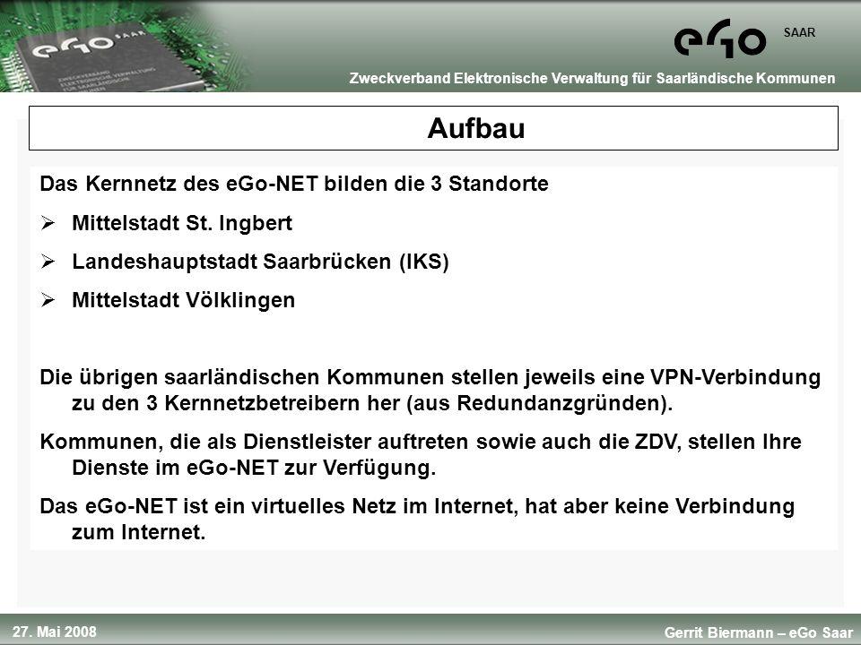SAAR Gerrit Biermann – eGo Saar Zweckverband Elektronische Verwaltung für Saarländische Kommunen Aufbau Das Kernnetz des eGo-NET bilden die 3 Standort