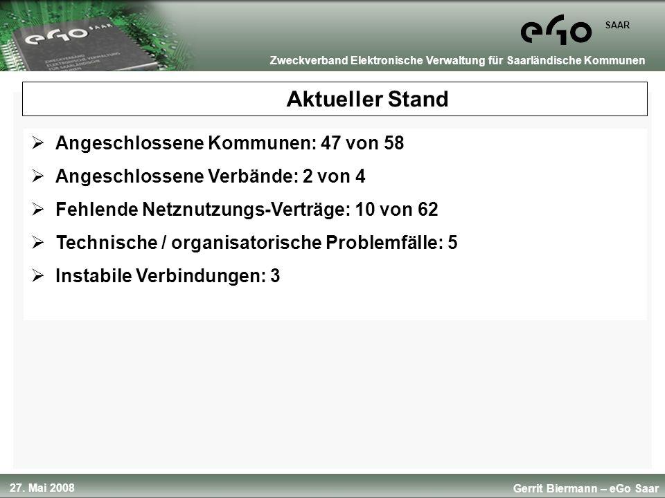 27. Mai 2008 SAAR Gerrit Biermann – eGo Saar Zweckverband Elektronische Verwaltung für Saarländische Kommunen Aktueller Stand Angeschlossene Kommunen: