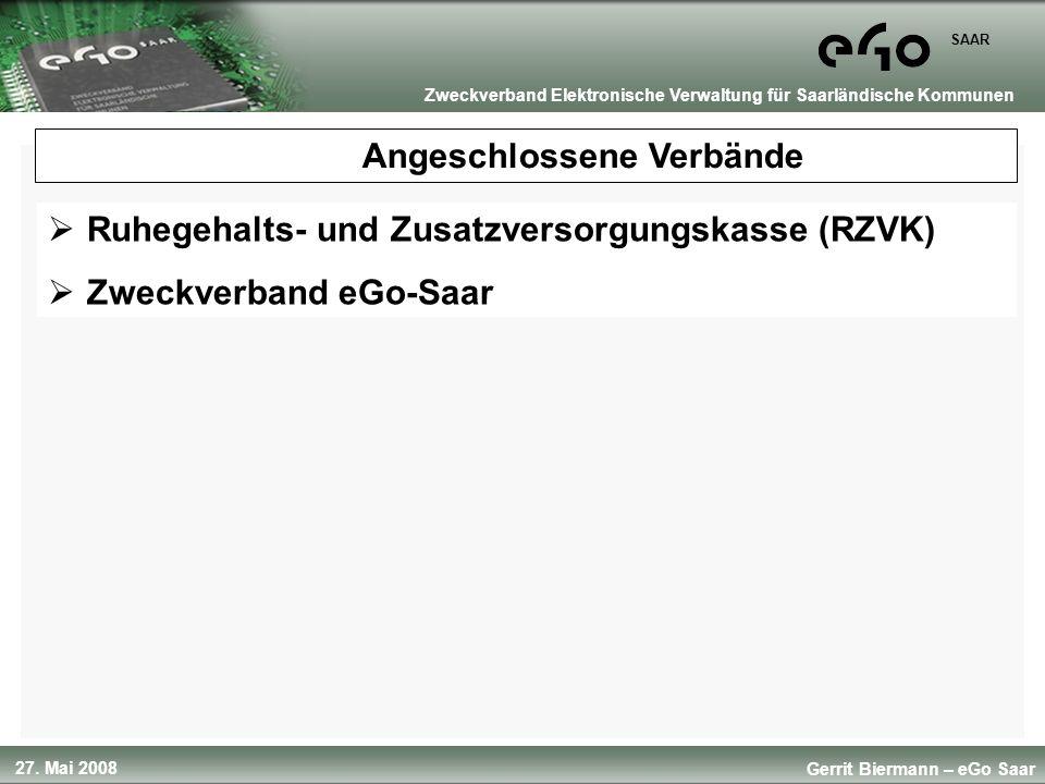27. Mai 2008 SAAR Gerrit Biermann – eGo Saar Zweckverband Elektronische Verwaltung für Saarländische Kommunen Angeschlossene Verbände Ruhegehalts- und