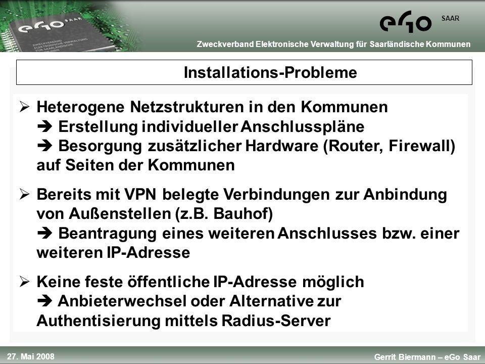 27. Mai 2008 SAAR Gerrit Biermann – eGo Saar Zweckverband Elektronische Verwaltung für Saarländische Kommunen Installations-Probleme Heterogene Netzst