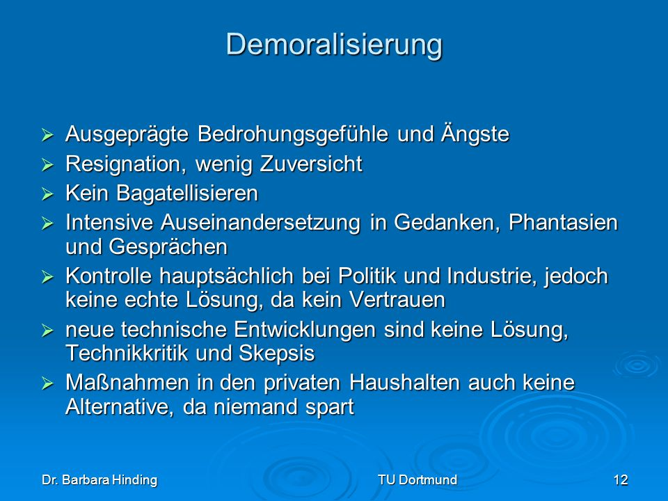 Dr. Barbara Hinding TU Dortmund 12 Demoralisierung Ausgeprägte Bedrohungsgefühle und Ängste Ausgeprägte Bedrohungsgefühle und Ängste Resignation, weni