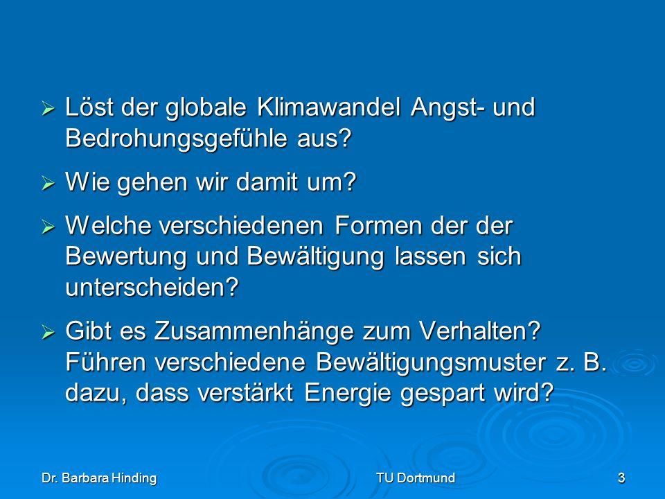 Dr. Barbara Hinding TU Dortmund 3 Löst der globale Klimawandel Angst- und Bedrohungsgefühle aus? Löst der globale Klimawandel Angst- und Bedrohungsgef