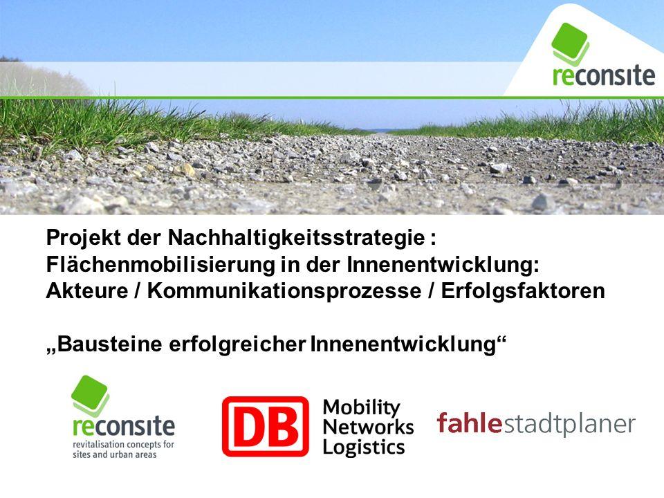 Projekt der Nachhaltigkeitsstrategie : Flächenmobilisierung in der Innenentwicklung: Akteure / Kommunikationsprozesse / Erfolgsfaktoren Bausteine erfo