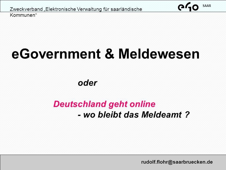eGovernment & Meldewesen oder Deutschland geht online - wo bleibt das Meldeamt ? Zweckverband Elektronische Verwaltung für saarländische Kommunen SAAR