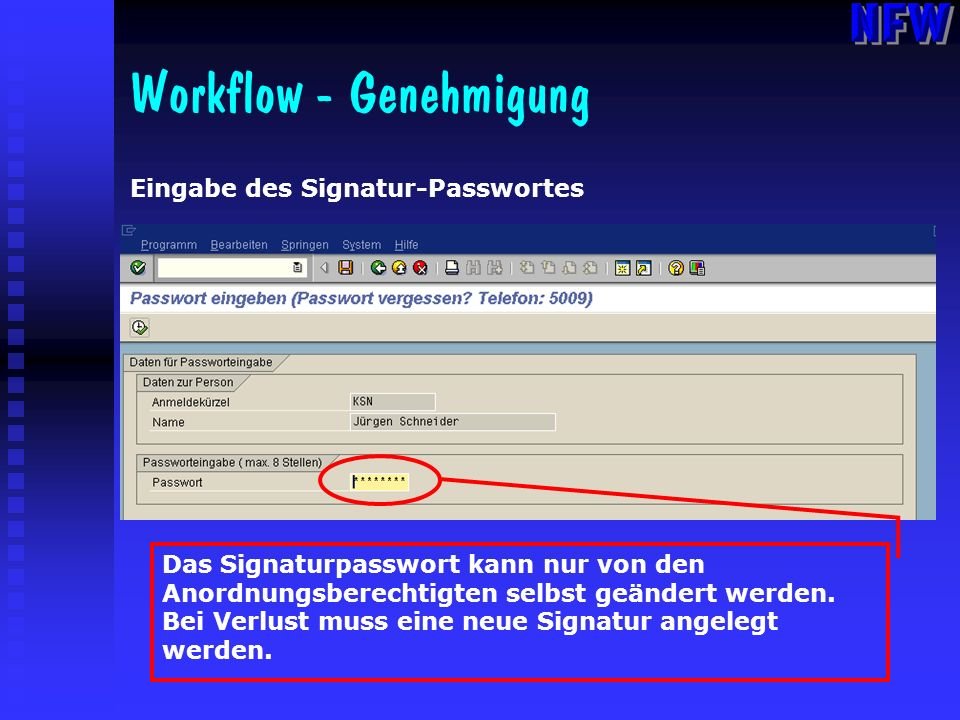 Workflow - Genehmigung Eingabe des Signatur-Passwortes Das Signaturpasswort kann nur von den Anordnungsberechtigten selbst geändert werden. Bei Verlus