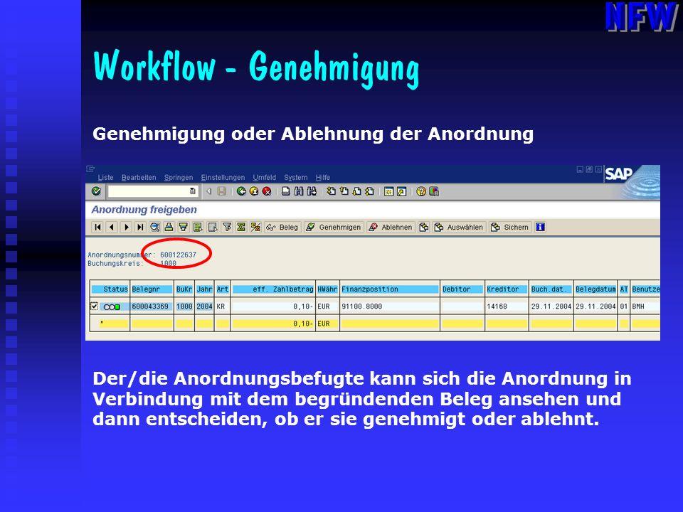 Workflow - Genehmigung Genehmigung oder Ablehnung der Anordnung Der/die Anordnungsbefugte kann sich die Anordnung in Verbindung mit dem begründenden B