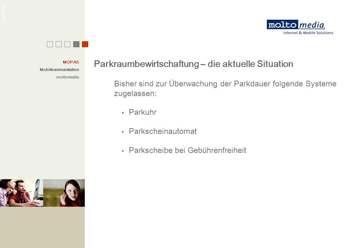 Copyright 2003 Parkraumbewirtschaftung – die aktuelle Situation Bisher sind zur Überwachung der Parkdauer folgende Systeme zugelassen: Parkuhr Parksch