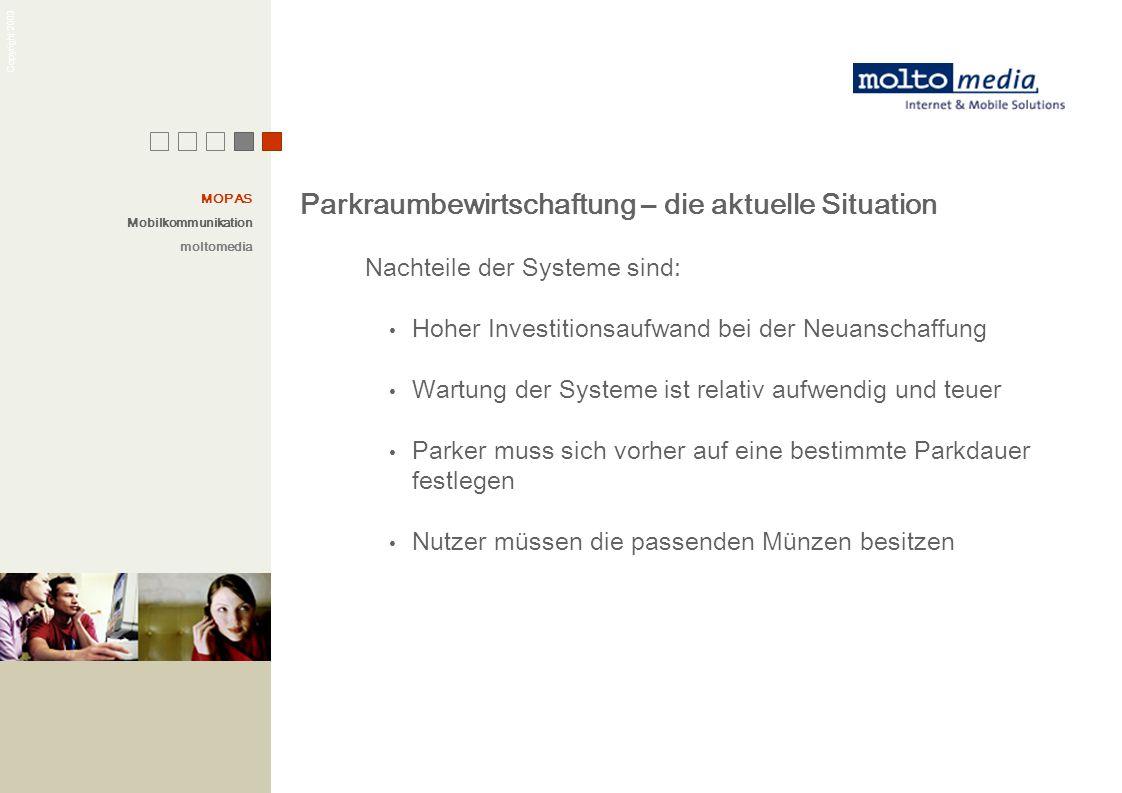 Copyright 2003 Parkraumbewirtschaftung – die aktuelle Situation Nachteile der Systeme sind: Hoher Investitionsaufwand bei der Neuanschaffung Wartung d