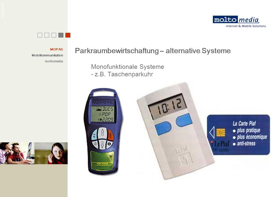 Copyright 2003 Parkraumbewirtschaftung – alternative Systeme Monofunktionale Systeme - z.B. Taschenparkuhr MOPAS Mobilkommunikation moltomedia
