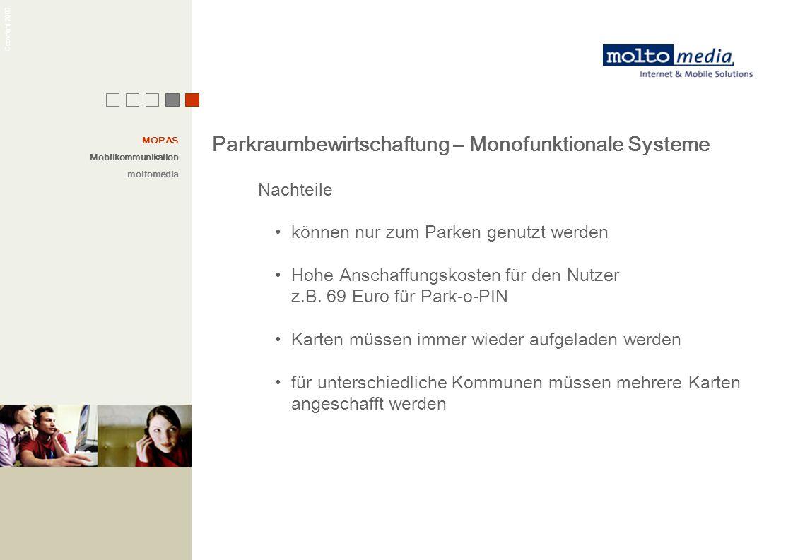 Copyright 2003 Parkraumbewirtschaftung – Monofunktionale Systeme Nachteile können nur zum Parken genutzt werden Hohe Anschaffungskosten für den Nutzer