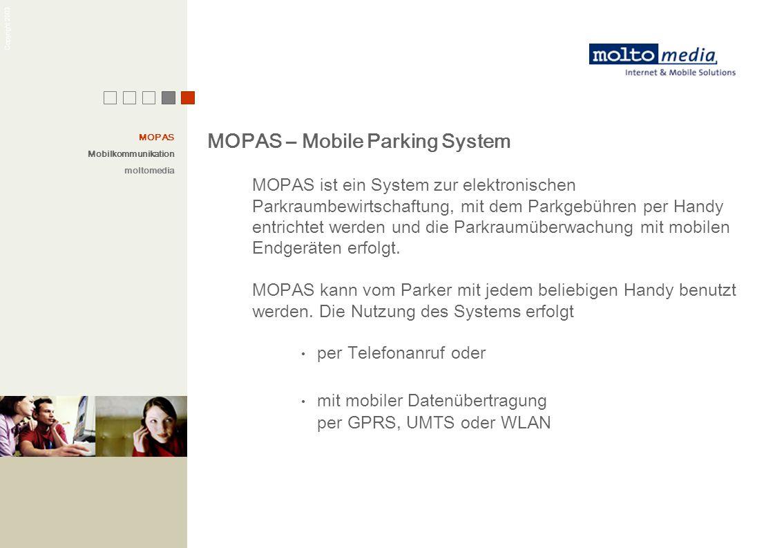 Copyright 2003 MOPAS – Mobile Parking System MOPAS ist ein System zur elektronischen Parkraumbewirtschaftung, mit dem Parkgebühren per Handy entrichte