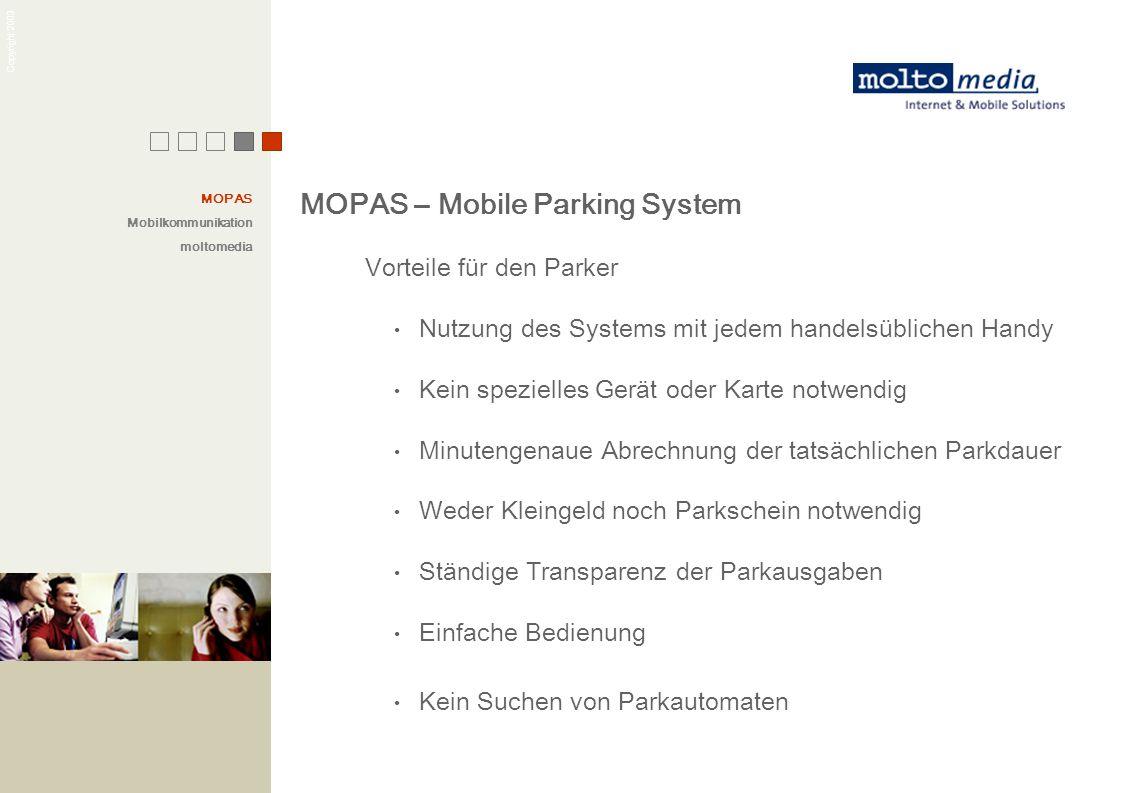 Copyright 2003 Vorteile für den Parker Nutzung des Systems mit jedem handelsüblichen Handy Kein spezielles Gerät oder Karte notwendig Minutengenaue Ab