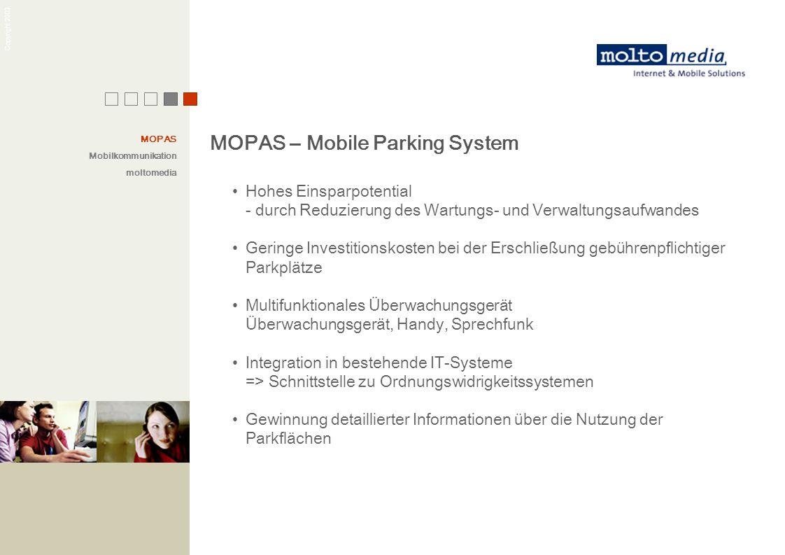 Copyright 2003 MOPAS – Mobile Parking System Hohes Einsparpotential - durch Reduzierung des Wartungs- und Verwaltungsaufwandes Geringe Investitionskos