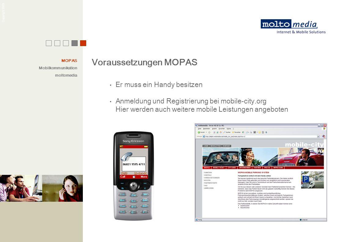 Copyright 2003 Voraussetzungen MOPAS Er muss ein Handy besitzen Anmeldung und Registrierung bei mobile-city.org Hier werden auch weitere mobile Leistu