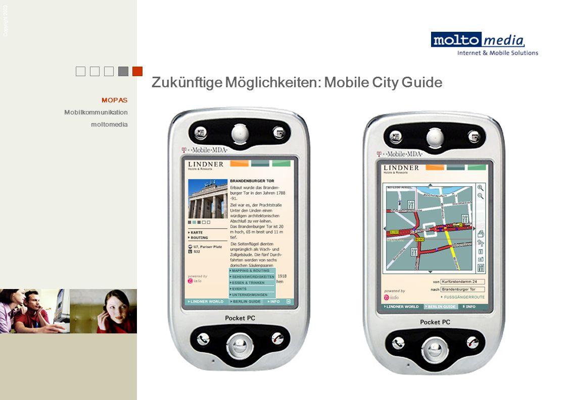 Copyright 2003 Zukünftige Möglichkeiten: Mobile City Guide MOPAS Mobilkommunikation moltomedia