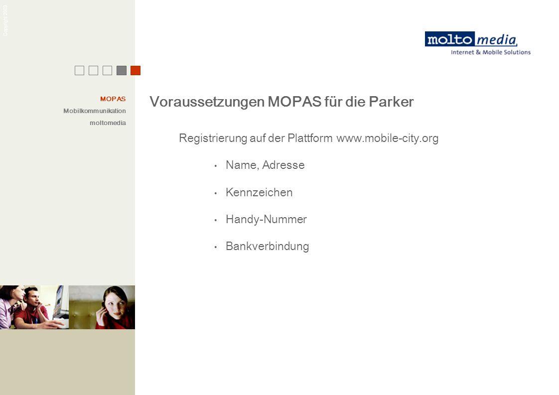 Copyright 2003 Voraussetzungen MOPAS für die Parker Registrierung auf der Plattform www.mobile-city.org Name, Adresse Kennzeichen Handy-Nummer Bankver