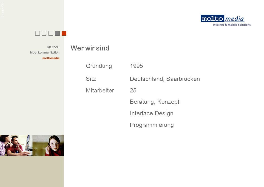 Copyright 2003 Gründung1995 SitzDeutschland, Saarbrücken Mitarbeiter25 Beratung, Konzept Interface Design Programmierung Wer wir sind MOPAS Mobilkommu