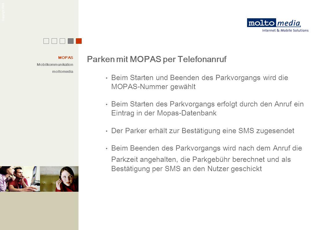 Copyright 2003 Parken mit MOPAS per Telefonanruf Beim Starten und Beenden des Parkvorgangs wird die MOPAS-Nummer gewählt Beim Starten des Parkvorgangs