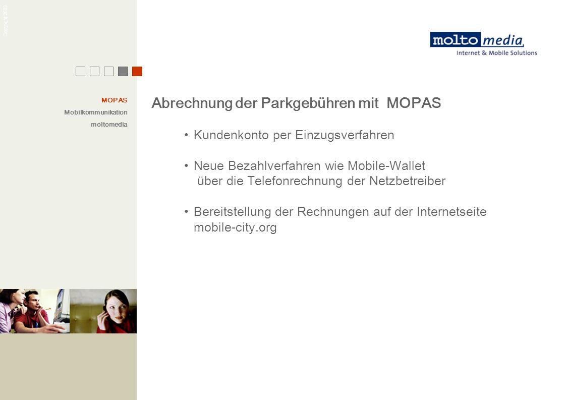 Copyright 2003 Abrechnung der Parkgebühren mit MOPAS Kundenkonto per Einzugsverfahren Neue Bezahlverfahren wie Mobile-Wallet über die Telefonrechnung