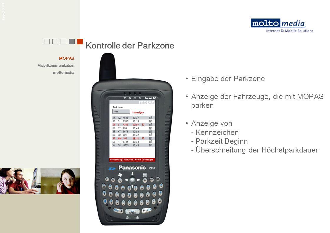 Copyright 2003 MOPAS Mobilkommunikation moltomedia Kontrolle der Parkzone Eingabe der Parkzone Anzeige der Fahrzeuge, die mit MOPAS parken Anzeige von
