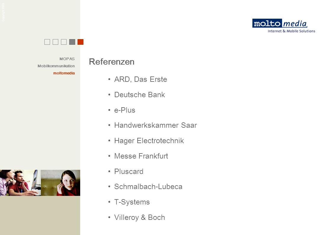 Copyright 2003 Referenzen ARD, Das Erste Deutsche Bank e-Plus Handwerkskammer Saar Hager Electrotechnik Messe Frankfurt Pluscard Schmalbach-Lubeca T-S
