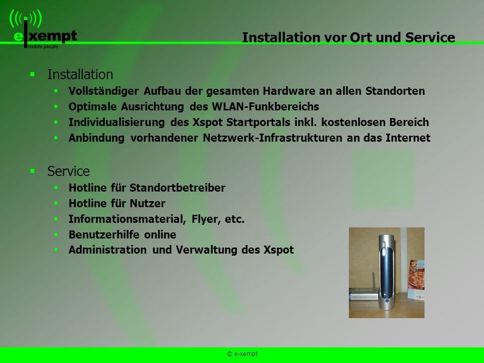 © e-xempt Installation vor Ort und Service Installation Vollständiger Aufbau der gesamten Hardware an allen Standorten Optimale Ausrichtung des WLAN-Funkbereichs Individualisierung des Xspot Startportals inkl.