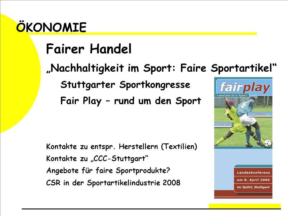 ÖKONOMIE Fairer Handel Nachhaltigkeit im Sport: Faire Sportartikel Stuttgarter Sportkongresse Fair Play – rund um den Sport Kontakte zu entspr.