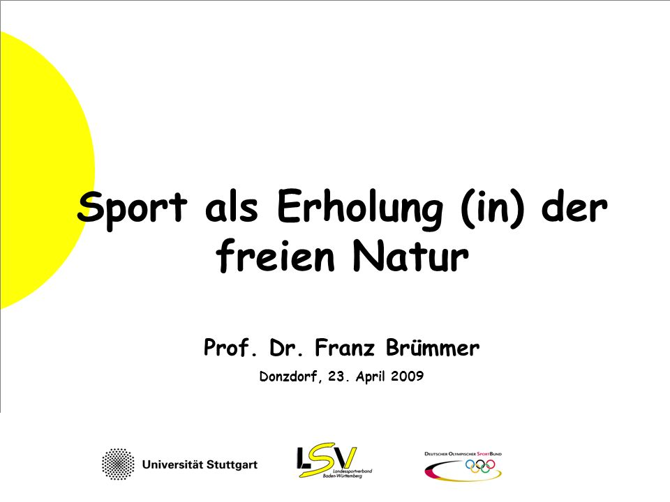 Sport als Erholung (in) der freien Natur Prof. Dr. Franz Brümmer Donzdorf, 23. April 2009