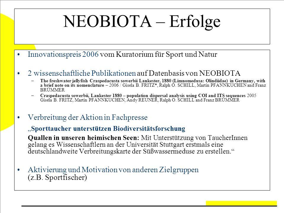 NEOBIOTA – Erfolge Innovationspreis 2006 vom Kuratorium für Sport und Natur 2 wissenschaftliche Publikationen auf Datenbasis von NEOBIOTA –The freshwater jellyfish Craspedacusta sowerbii Lankester, 1880 (Limnomedusa: Olindiidae) in Germany, with a brief note on its nomenclature – 2006 / Gisela B.