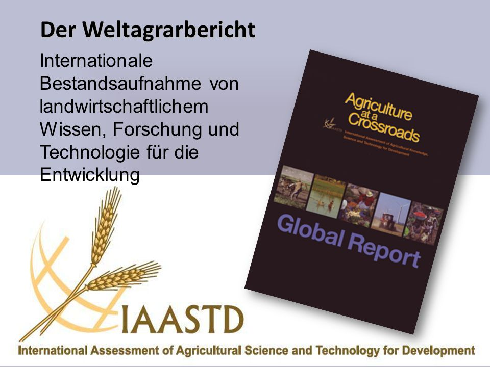Internationale Bestandsaufnahme von landwirtschaftlichem Wissen, Forschung und Technologie für die Entwicklung Der Weltagrarbericht