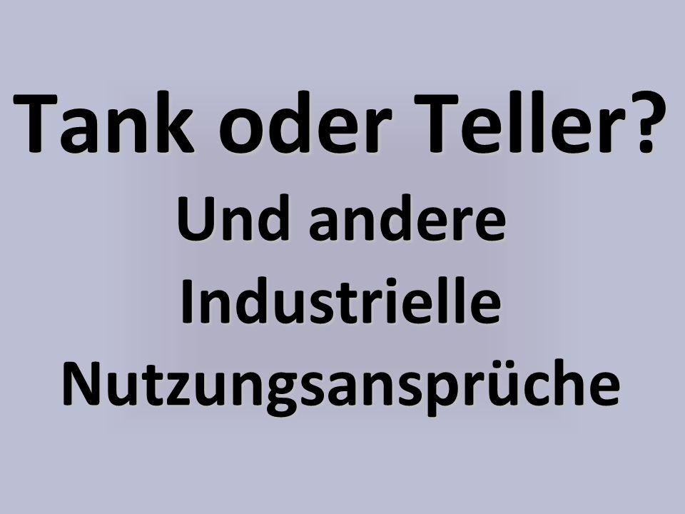 Tank oder Teller? Und andere Industrielle Nutzungsansprüche