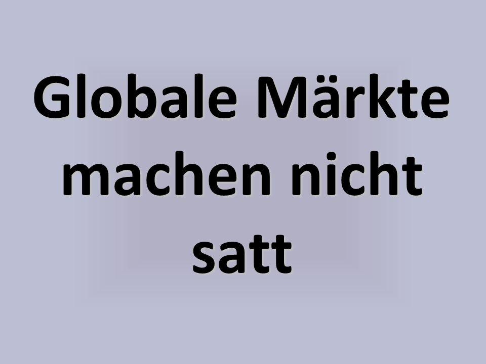 Globale Märkte machen nicht satt