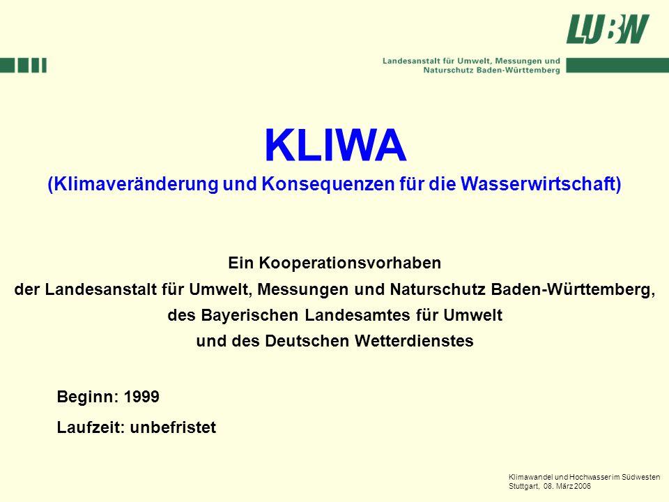 Klimawandel und Hochwasser im Südwesten Stuttgart, 08. März 2006 KLIWA (Klimaveränderung und Konsequenzen für die Wasserwirtschaft) Ein Kooperationsvo