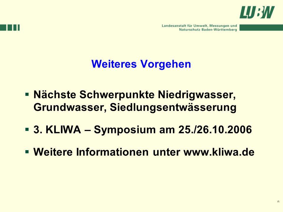 Klimawandel und Hochwasser im Südwesten Stuttgart, 08. März 2006 Weiteres Vorgehen Nächste Schwerpunkte Niedrigwasser, Grundwasser, Siedlungsentwässer