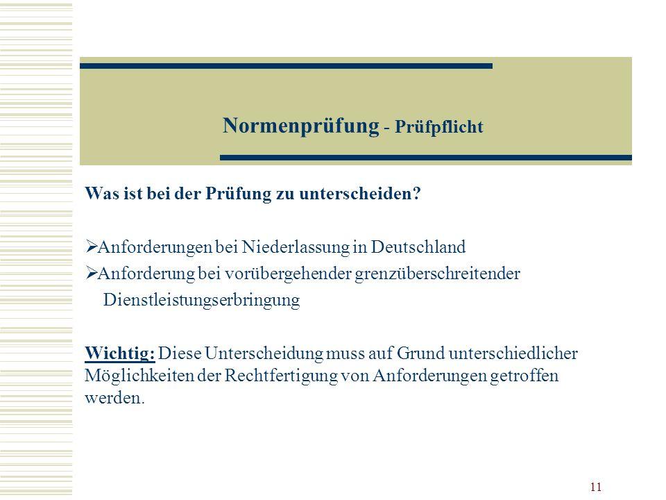 11 Normenprüfung - Prüfpflicht Was ist bei der Prüfung zu unterscheiden? Anforderungen bei Niederlassung in Deutschland Anforderung bei vorübergehende