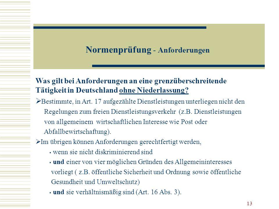 13 Normenprüfung - Anforderungen Was gilt bei Anforderungen an eine grenzüberschreitende Tätigkeit in Deutschland ohne Niederlassung? Bestimmte, in Ar