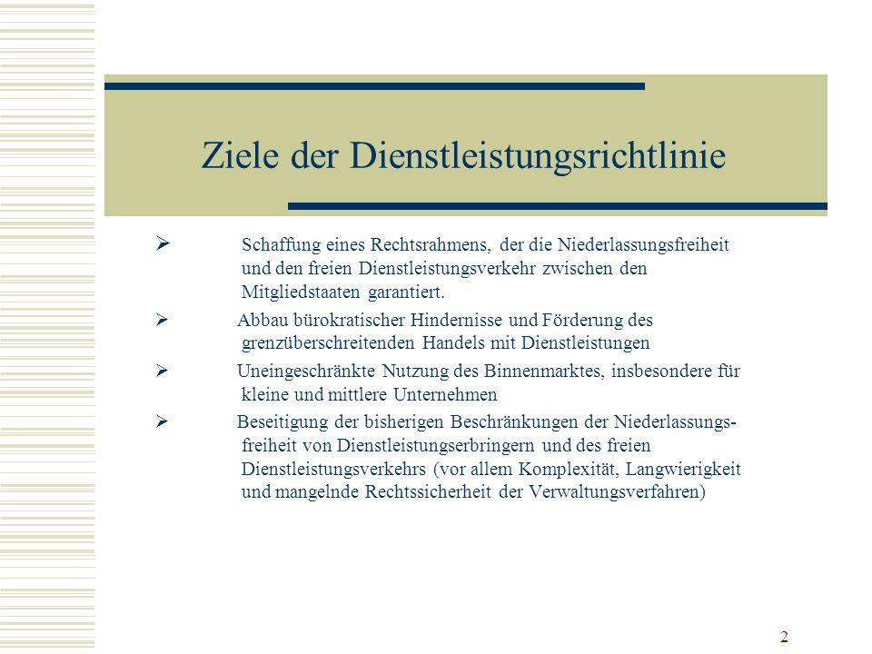 2 Ziele der Dienstleistungsrichtlinie Schaffung eines Rechtsrahmens, der die Niederlassungsfreiheit und den freien Dienstleistungsverkehr zwischen den