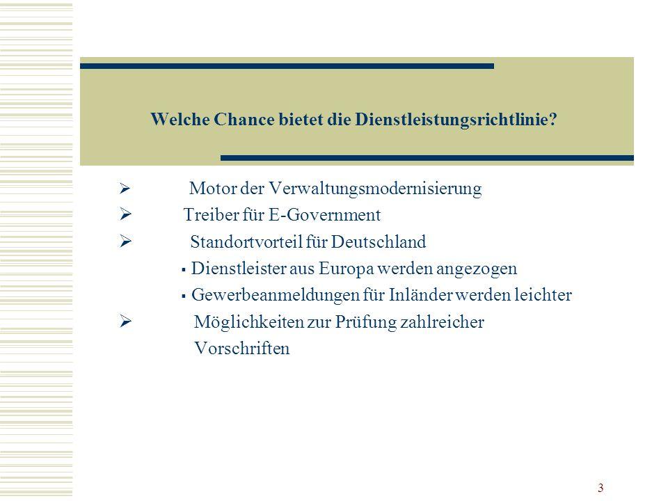 3 Welche Chance bietet die Dienstleistungsrichtlinie? Motor der Verwaltungsmodernisierung Treiber für E-Government Standortvorteil für Deutschland Die