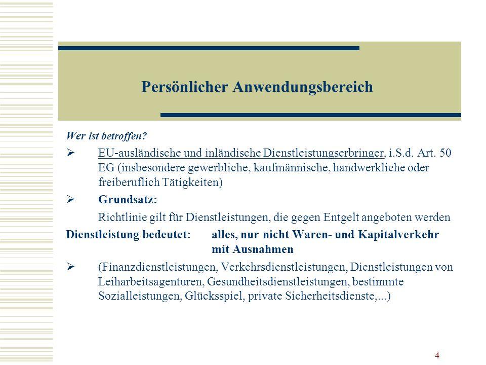 4 Persönlicher Anwendungsbereich Wer ist betroffen? EU-ausländische und inländische Dienstleistungserbringer, i.S.d. Art. 50 EG (insbesondere gewerbli