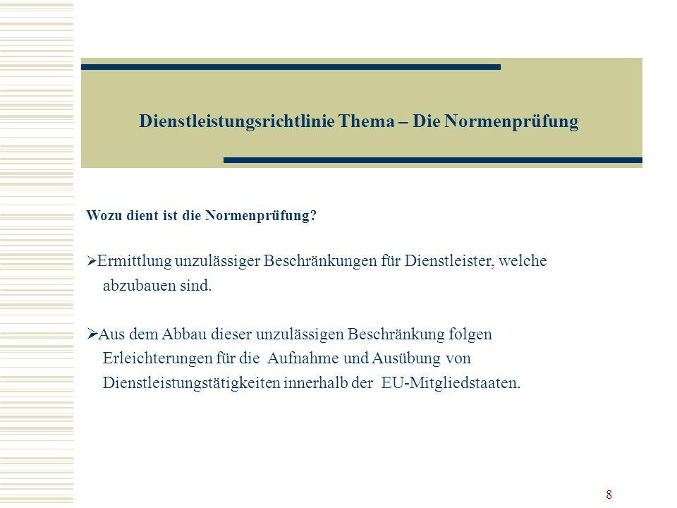 8 Dienstleistungsrichtlinie Thema – Die Normenprüfung Wozu dient ist die Normenprüfung? Ermittlung unzulässiger Beschränkungen für Dienstleister, welc
