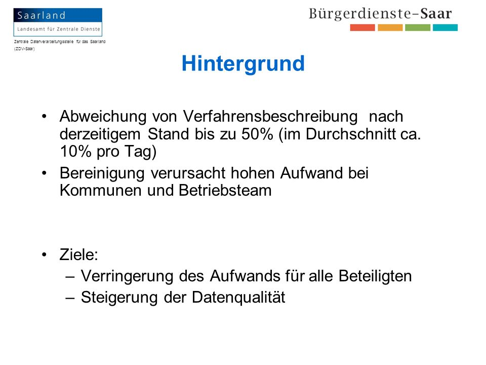 Zentrale Datenverarbeitungsstelle für das Saarland (ZDV-Saar) Hintergrund Abweichung von Verfahrensbeschreibung nach derzeitigem Stand bis zu 50% (im
