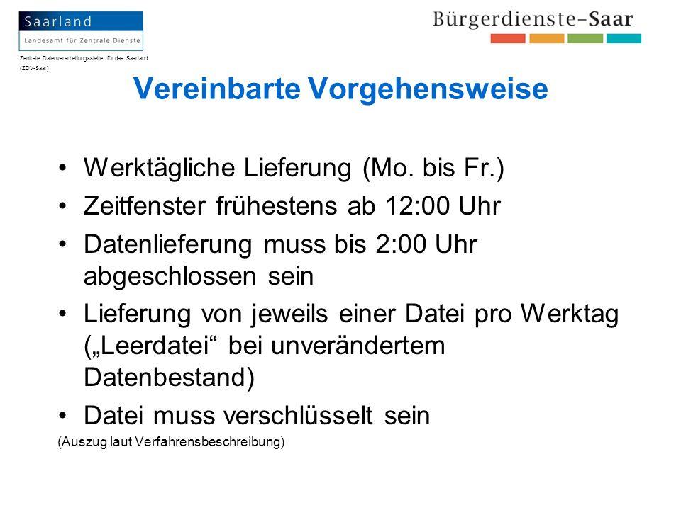 Zentrale Datenverarbeitungsstelle für das Saarland (ZDV-Saar) Vereinbarte Vorgehensweise Werktägliche Lieferung (Mo. bis Fr.) Zeitfenster frühestens a